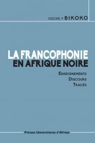 Couverture: La Francophonie en Afrique noire:Enseignements-Discours-Tracés