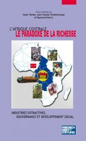 L'Afrique Centrale, le paradoxe de la richesse : industries extractives, gouvernance et développement social dans les pays de la CEMAC
