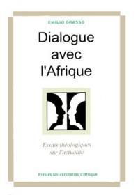 Dialogue avec l'Afrique : essais théologiques sur l'actualité