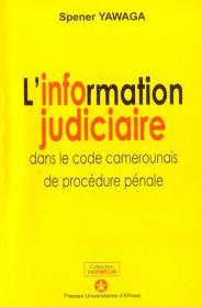 Couverture : L'information judiciaire au Cameroun dans le code camerounais de procédure pénale